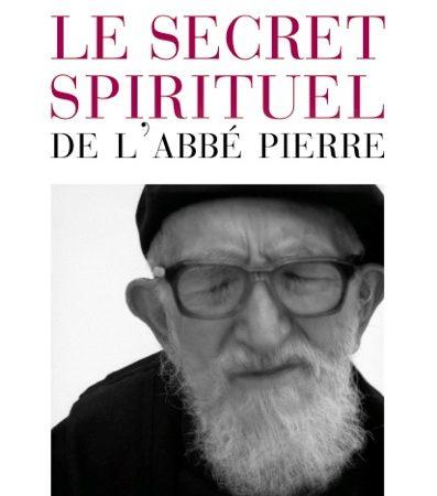 Abbé Pierre : le secret d'une vie